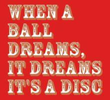 When a ball dreams... Disc Golf Baby Tee