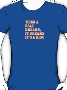 When a ball dreams... Disc Golf T-Shirt