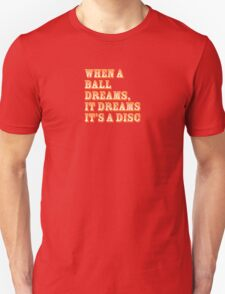 When a ball dreams... Disc Golf Unisex T-Shirt