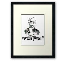 Espresso yourself! Framed Print