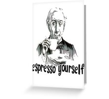 Espresso yourself! Greeting Card