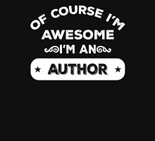 OF COURSE I'M AWESOME I'M AN AUTHOR Unisex T-Shirt