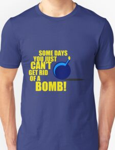 Some Days You Just Can't Get Rid Of A Bomb! Unisex T-Shirt
