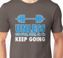 Unless You Puke Faint Or Die, Keep Going Unisex T-Shirt