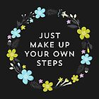 Just Make Up Your Own Steps by laurenschroer