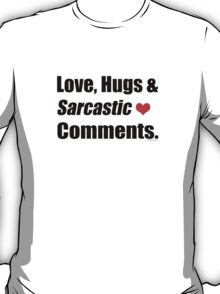 Love, Hugs and Sarcastic Comments  T-Shirt
