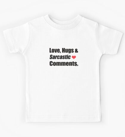 Love, Hugs and Sarcastic Comments  Kids Tee