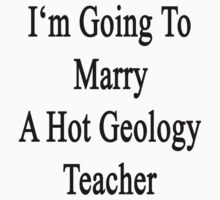 I'm Going To Marry A Hot Geology Teacher  by supernova23
