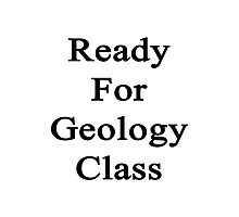 Ready For Geology Class  Photographic Print