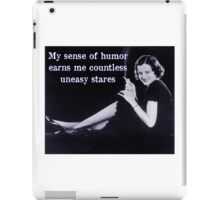My Sense of Humor Earns Me Countless Uneasy Stares iPad Case/Skin