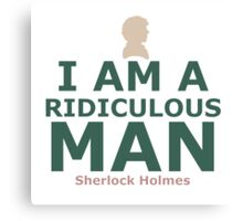 I am a ridiculous man Canvas Print