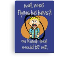 Who's Flying This Thing?! Canvas Print