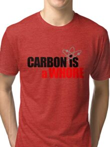 Carbon is a Whore Tri-blend T-Shirt