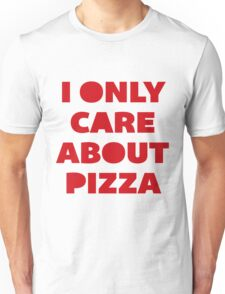 I Only Care About Pizza. Unisex T-Shirt