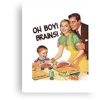 Oh Boy! Brains! Canvas Print