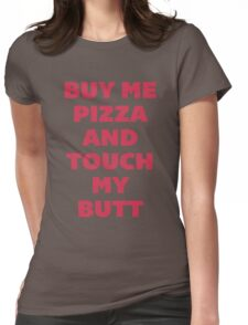 Buy Me Pizza and Touch My Butt Womens Fitted T-Shirt