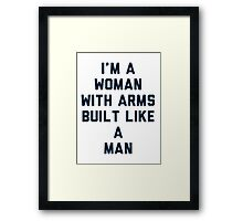 Woman Built Like a Man Framed Print