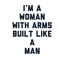 Woman Built Like a Man Photographic Print