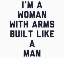 Woman Built Like a Man by radquoteshirts