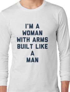 Woman Built Like a Man Long Sleeve T-Shirt