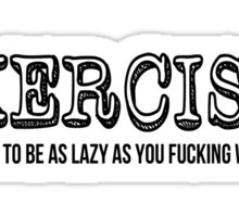 EXERCISE (your right to be as lazy as you want to be) Sticker