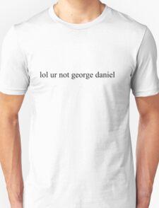 lol ur not george daniel T-Shirt