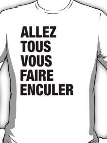 French Swear Words - #4 ALLEZ TOUS VOUS FAIRE ENCULER (BLCK) T-Shirt