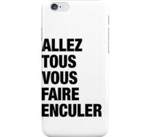 French Swear Words - #4 ALLEZ TOUS VOUS FAIRE ENCULER (BLCK) iPhone Case/Skin