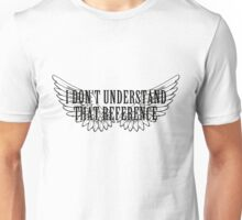 Castiel ~ I don't understand that reference Unisex T-Shirt