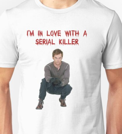 I'm In Love With A Serial Killer Unisex T-Shirt
