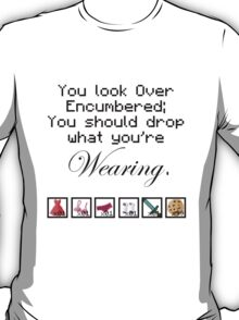 Over Encumbered, Drop what you're wearing. T-Shirt