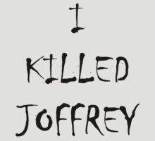 I KILLED JOFFREY T-Shirt