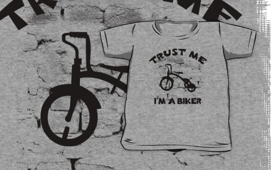 Child Tricycle - Trust Me I'm A Biker by SportsT-Shirts