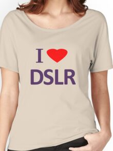 I love DSLR Women's Relaxed Fit T-Shirt