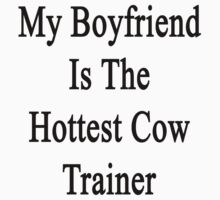 My Boyfriend Is The Hottest Cow Trainer  by supernova23