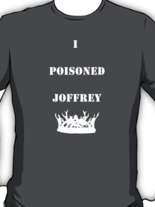 I Poisoned Joffrey T-Shirt