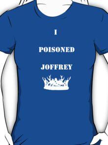 I Poisoned Joffrey T-Shirt