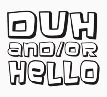 Duh And Or Hello by poorlydesigns