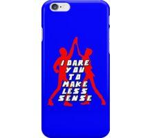 I Dare You To Make Less Sense iPhone Case/Skin