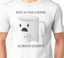 Why is the Coffee Always Gone?! Unisex T-Shirt