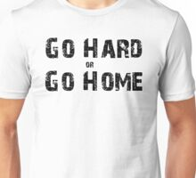 Go Hard or Go Home Unisex T-Shirt