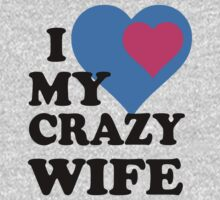 I LOVE MY CRAZY WIFE - I LOVE MY CRAZY HUSBAND by diannasdesign