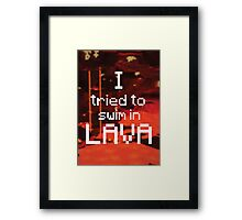 I tried to swim in lava Framed Print