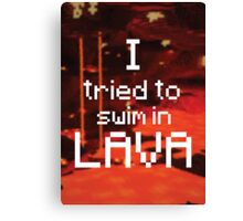 I tried to swim in lava Canvas Print