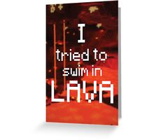 I tried to swim in lava Greeting Card
