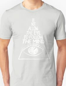 Do not allow the eye to fool the mind(white) Unisex T-Shirt