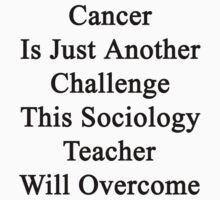 Cancer Is Just Another Challenge This Sociology Teacher Will Overcome  by supernova23