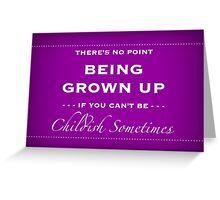 Be Childish Sometimes Greeting Card