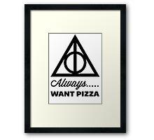 Always Want Pizza Framed Print