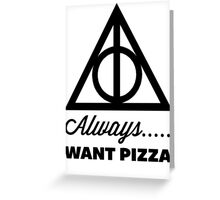 Always Want Pizza Greeting Card